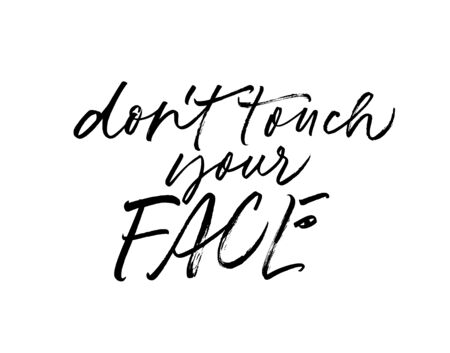 Don't touch your face  lettering for self quarantine time. Protection or measure from virus. Calligraphy phrase for home decor, banners, posters etc. Isolated on white