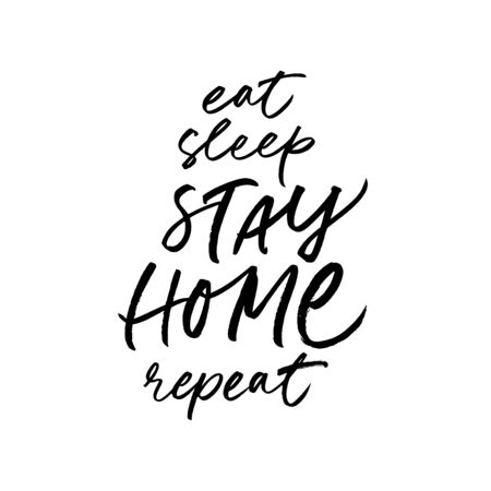Eat, sleep, stay home, repeat lettering for self quarantine time. Protection or measure from virus. Calligraphy phrase for home decor, banners, posters etc. Isolated on white
