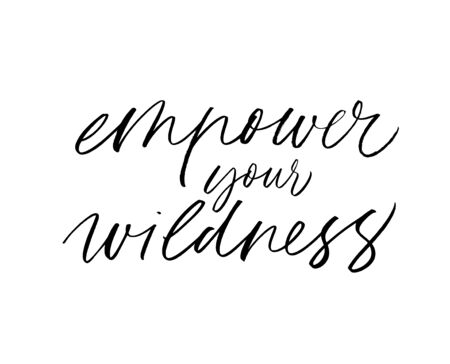 Empower your wildness hand drawn vector calligraphy. Modern brush calligraphy. Motivational and inspirational lettering about freedom, power, wildness. Ink illustration. Vetores