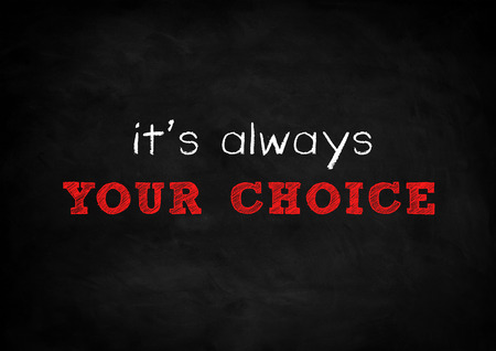 always: it is always your choice