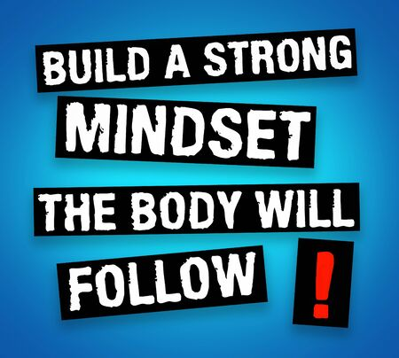 Build a strong mindset - the body will follow
