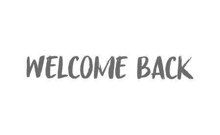 Welcome back, text lettering. Calligraphic inscription.