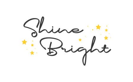 Shine bright quote lettering. Calligraphy inspiration graphic design typography element. Cute hand written vector sign letters.