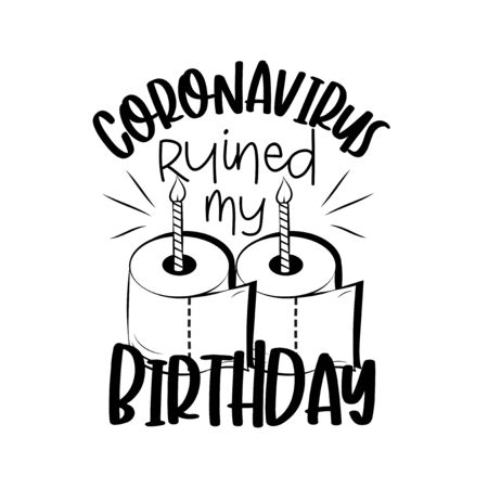 Coronavirus ruined my Birthday- funny text with toilet paper cake and candles. Corona virus - funny Home Quarantine illustration. Vector.
