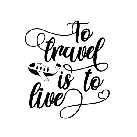 To travel is to live - calligraphy text with hand drawn airplane. Good for label, poster, banner, T shirt print, gift design vector illustration. Illustration
