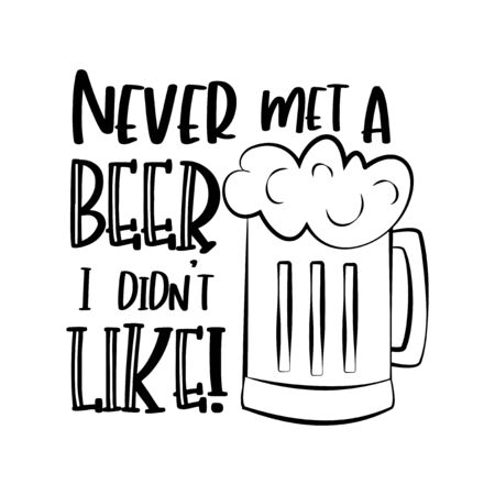Never met a Beer I didin't like! Funny text with beer mug. Good for greeting card, T shirt print, poster, gift design.