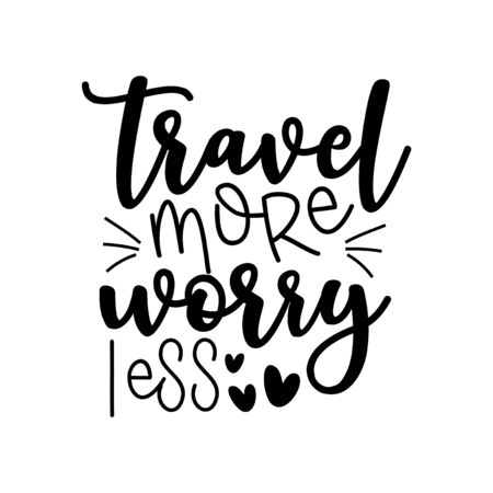 Travel more worry less - motivational calligraphy, with hearts. Good for label, poster, textile print, and gift design. Illustration
