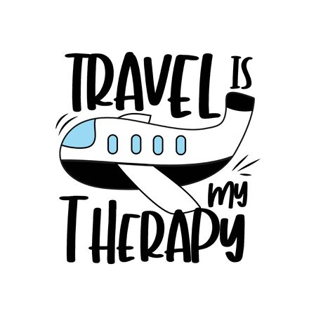 Travel is my therapy-positive text with hand drawn airplane. Good for label, poster, banner, T shirt print, gift design vector illustration. Illustration
