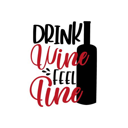 Drink Wine Feel Fine- funny saying with bottle. Good for T shirt print, poster, greeting card, and gifts design. Vektoros illusztráció