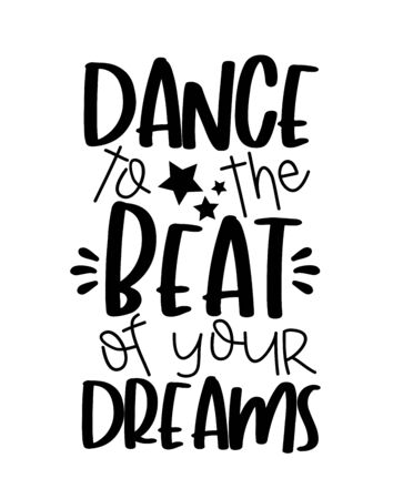 Dance to the Beat of your Dreams- motivational text with stars.