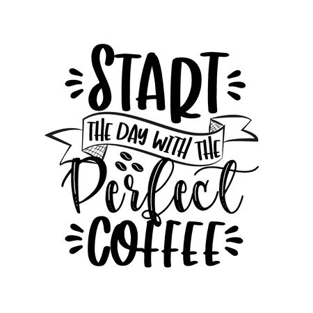 Start the Day with the Perfect Coffee-positive saying.