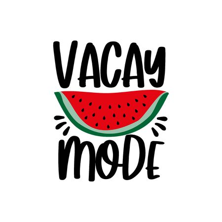 Vacay mode - Motivational quotes. Hand drawn watermelon. Good for posters, textiles, T shirt pint, and gift design. Illustration
