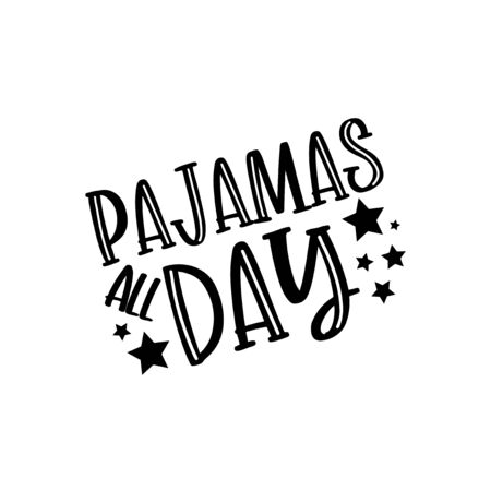 Pajamas all day- text and stars. Home Quarantine illustration. Vector.