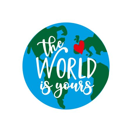 The World is yours -saying with hand drawn Earth planet .Good for poster banner, textile print and gift design.