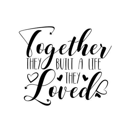 Together they built a life they loved- calligraphy for home decor, greeting card, poster, banner design.