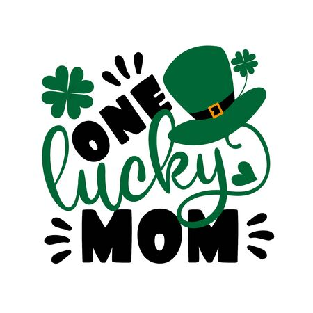One lucky mom - saying for St. Patrick's Day, with hat, and clover. Good for t-shirt print, poster, banner, and gift design.