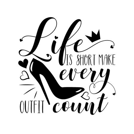 Life is short make every outfit count- funny saying text, with high heel shoe. Good for poster, banner T shirt print, and gift design.