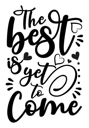 The best is yet to come- positive calligraphy. Good for poster, banner, textile print, home decor, and gift design.