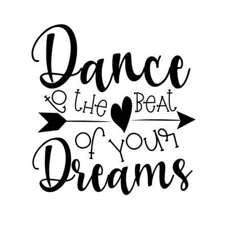 Dance to the beat of your dreams -calligraphy text with arrow. Good for greeting card, poster, banner, textile print, and gift design.