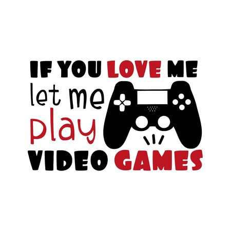 If you love me let me play video games - funny text with black controller.
