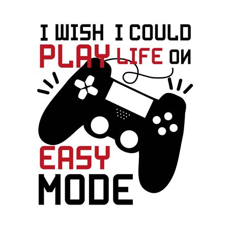 I wish I could play life on easy mode - funny text with black controller. Good for textile, t-shirt, banner, poster, print on gift.
