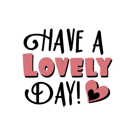 Have a lovlely day! -Positive text, with heart. Good for greeting card, poster, banner, textile print, and gift design.