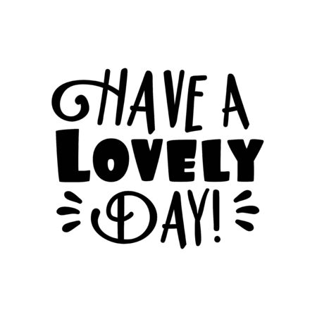 Have a lovlely day! -Positive text. Good for greeting card, poster, banner, textile print, and gift design. Illustration
