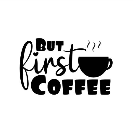 But first coffee text- with coffee cup. Good for greeting card, poster, banner, textile print, and gift design. Vettoriali