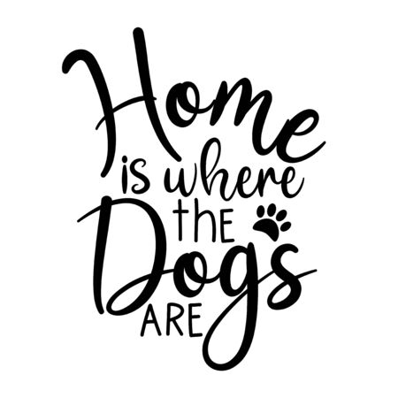 Home is where the dogs are- calligraphy text, with paw prints. Good for t shirt print, home decor, poster, banner, card and gift design.