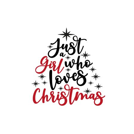 Just a girl who loves Christmas- cute calligraphy text. Good for greeting card and t-shirt print, flyer, poster design, mug.
