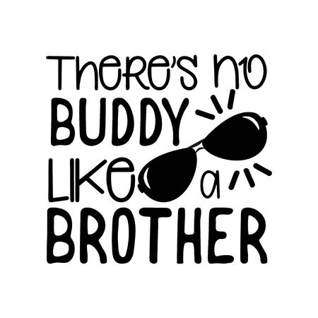 There's no buddy like brother- positive text, with sunglasses. Good for greeting card and child hoodies, t-shirt print, flyer, poster design, mug.