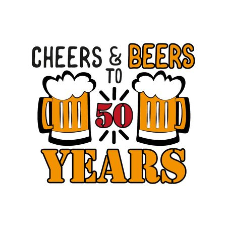 Cheers and Beers to 50 years- funny birthday text, with beer mug. Good for greeting card and t-shirt print, flyer, poster design, mug.