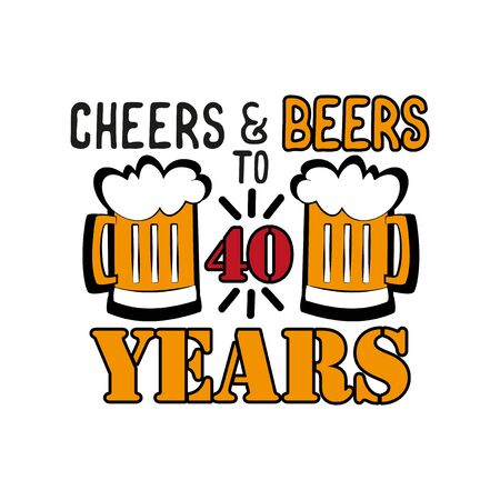 Cheers and Beers to 40 years- funny birthday text, with beer mugs. Good for greeting card and t-shirt print, flyer, poster design, mug. Çizim