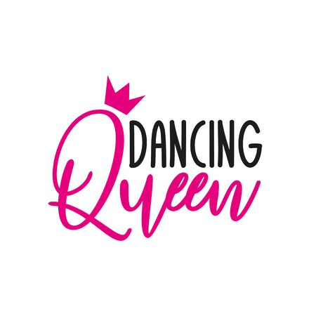 Dancing Queen- text with crown. Good for greeting card and t-shirt print, flyer, poster design, mug.