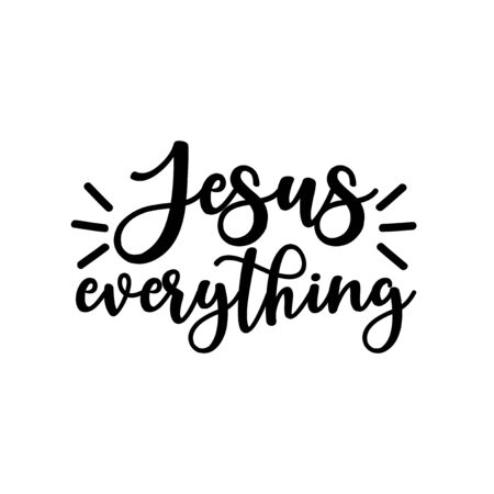 Jesus everything- positve calligraphy text. Good for greeting card and t-shirt print, flyer, poster design, mug.