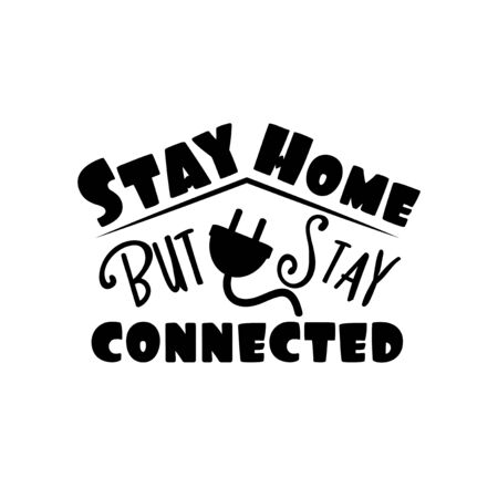 Stay Home but stay connected- Corona virus - staying at home print. Home Quarantine illustration. Vector. Vettoriali