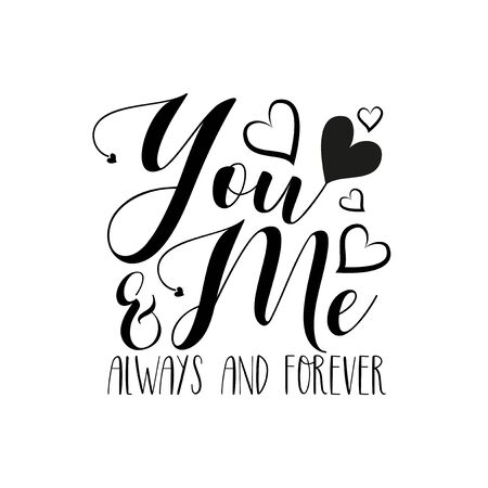 You & Me always and forever- Handwritten text, with hearts. Good for Wedding invitation, anniversary, Valentine greetig card, home decor, print for T shirt, poster, banner and gift.