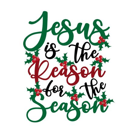 Jesus is the reason for the season - Calligraphy text, with mistletoe. Good for greeting card and t-shirt print, flyer, poster design, mug.