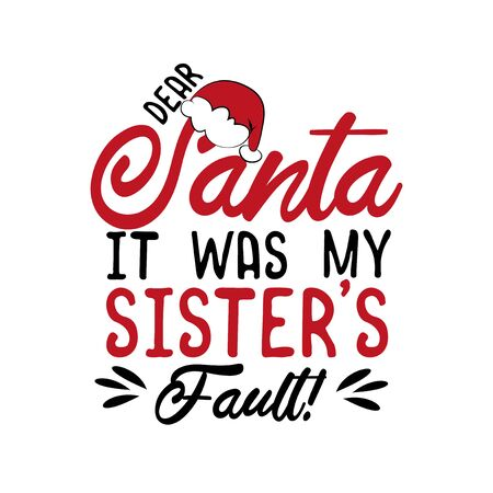 Dear Santa it was my sister's fault! - funny Christmas text, with Santa's cap. Good for greeting card and t-shirt print, flyer, poster design, mug. Illustration