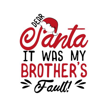 Dear Santa it was my brother's fault! - funny Christmas text, with Santa's cap. Good for greeting card and t-shirt print, flyer, poster design, mug.