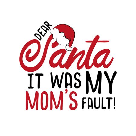 Dear Santa it was my mom's fault! - funny Christmas text, with Santa's cap. Good for greeting card and t-shirt print, flyer, poster design, mug. Çizim