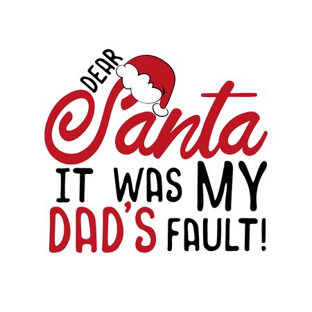 Dear Santa it was my dad's fault! - funny Christmas text, with Santa's cap. Good for greeting card and t-shirt print, flyer, poster design, mug.
