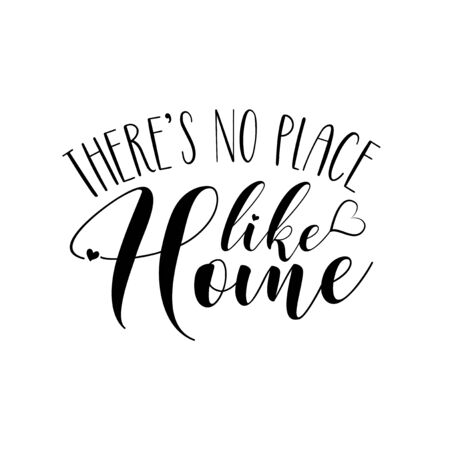 There's no place like home- positive phrase text. Good for greeting card, home decor and t-shirt print, flyer, poster design, mug.