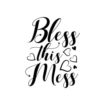 Bless this mess- postive saying text with hearts. Perfect for holiday greeting card and t-shirt print, flyer, poster design, mug.