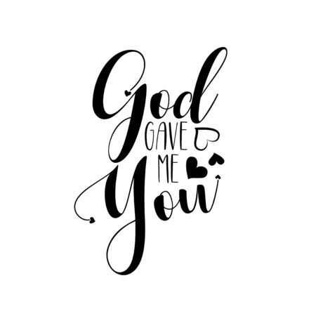 God gave me- positive calligraphy quote text. Good for greeting card, home decor and t-shirt print, flyer, poster design, mug.