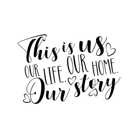 This is us our life our home our story- positive calligraphy text. Good for home decor, greeting card, poster, banner, textile print, and gift.