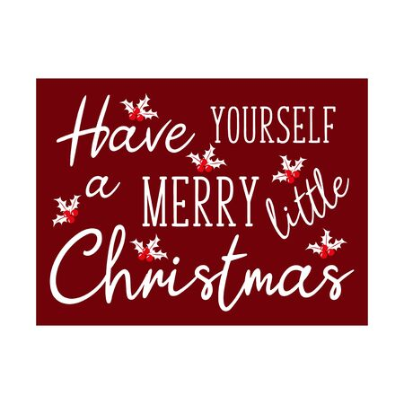 Have yourself a merry little Christmas- Christmas saying text, with mistletoe, on claret backgound. Good for greeting card and t-shirt print, flyer, poster design, mug.