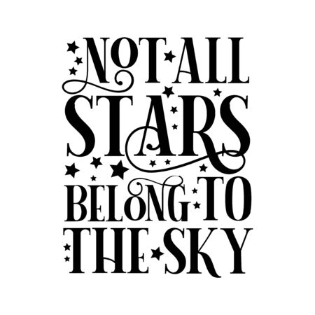 Not all stars belong to the sky - positive text, with stars. Good for greeting card and t-shirt print, flyer, poster design, mug.
