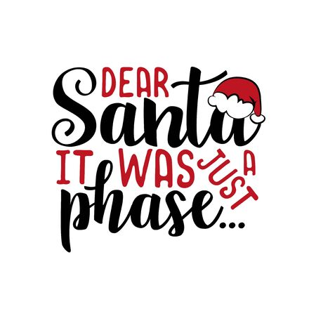 Dear Santa it was just a phase ... - funny Christmas text, withSanta's cap. Good for posters, greeting cards, textile, T-shirt print, gifts. Çizim