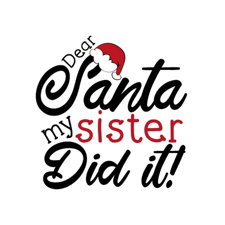 Dear Santa my sister did it! - funny Christmas text, with Santa's cap. Good for greeting card and t-shirt print, flyer, poster design, mug.